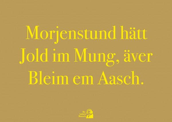 Postkarte - Morjenstund hätt Jold im Mung, äver Blei em Aasch.
