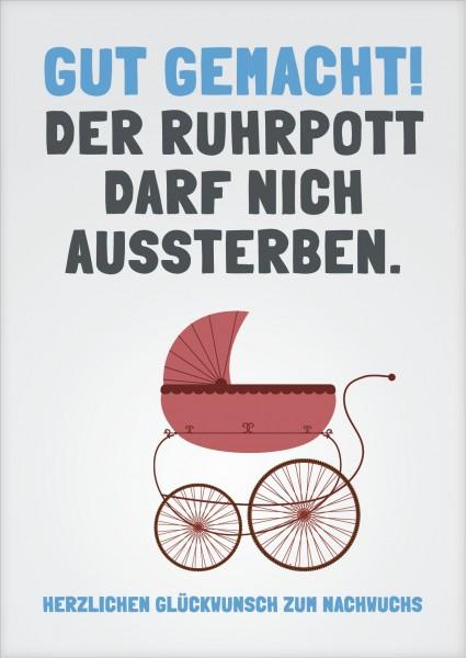 Grußkarte - Gut gemacht! Der Ruhrpott darf nich aussterben. Herzlichen Glückwunsch zum Nachwuchs