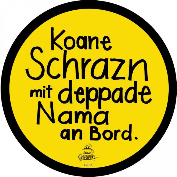 Aufkleber - Koane Schrazn mit deppade Nama an Bord.