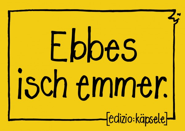 Postkarte - Ebbes isch emmer.