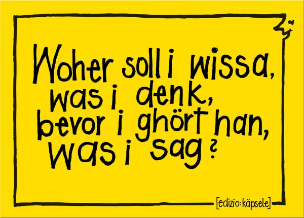Postkarte - Woher soll i wissa, was i denk, bevor i ghört han, was i sag?