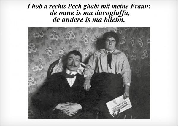 Postkarte - I hob a rechts Pech ghabt mit meine Fraun: de oane is ma davoglaffa, de andere is ma b