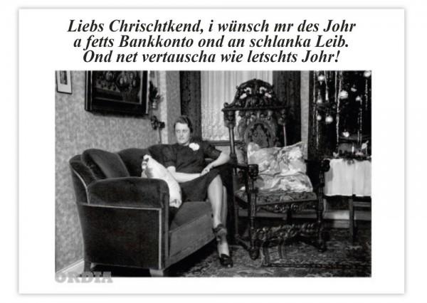 Weihnachts-Postkarte - Liebs Chrischtkend, i wünsch mr e fetts Bankkonto ond an schlanka Leib.