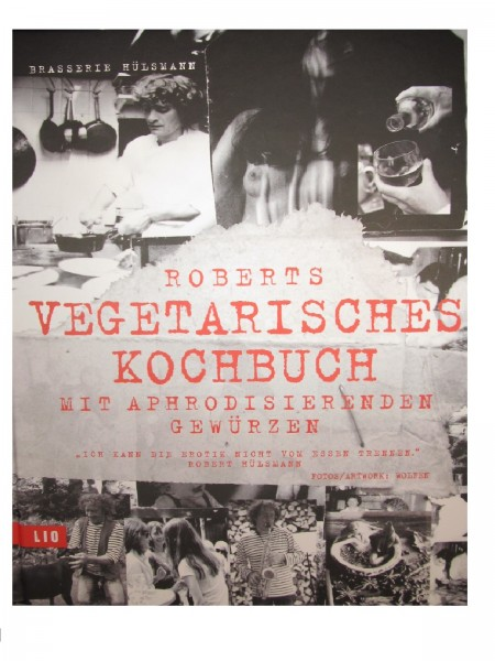 ROBERTS KOCHBUCH 2 : Roberts vegetarische Küche mit aphrodisierenden Rezepten