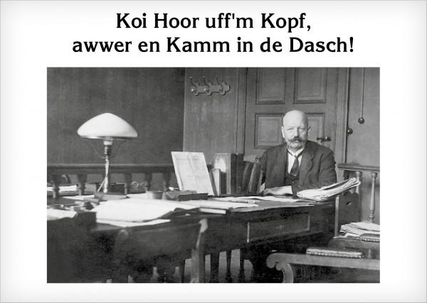 Postkarte - Koi Hoor uff'm Kopf, awwer en Kamm in de Dasch!