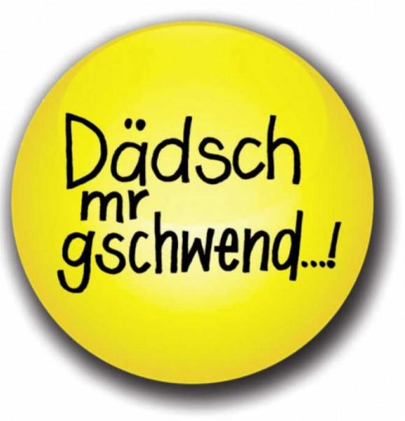 Button - Dädsch mr gschwend...!