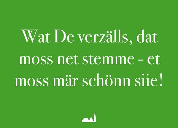 Postkarte- Wat De verzälls, dat moss net stemme - et moss mär schönn siie!