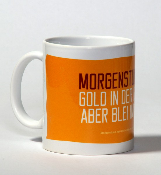 Tasse - Morgenstund hat Gold in der Gosche ...