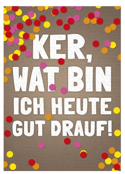 Postkarte - KER, WAT BIN ICH HEUTE GUT DRAUF!