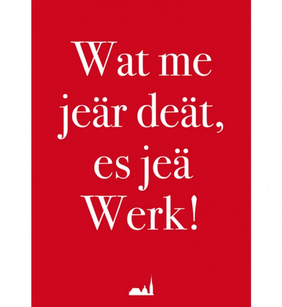 Postkarte- Wat me jeär deät, es jeä Werk!
