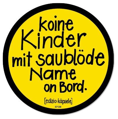 Autoaufkleber - Koine Kinder mit saublöde Name on Bord.