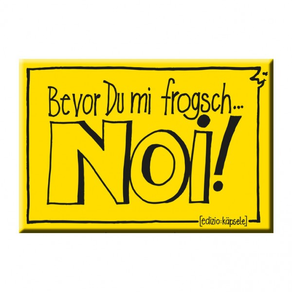 Magnet - Bevor Du mi frogsch ...