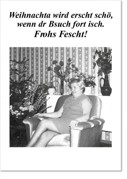 Weihnachts-Postkarte - Weihnachta wird erscht schö, wenn dr Bsuch fort isch. Frohs Fescht!