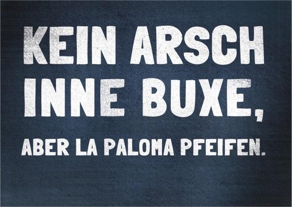Postkarte - KEIN ARSCH INNE BUXE, ABER LA PALOMA PFEIFEN.