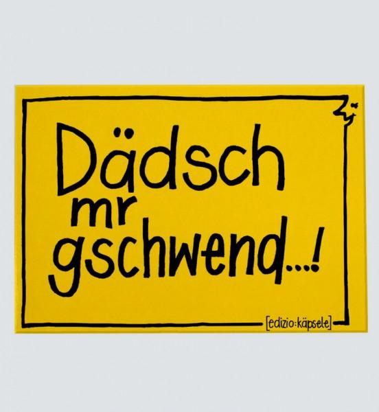 Postkarte - Dädsch mr gschwend...!