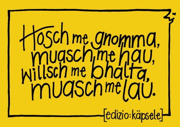 Postkarte - Hosch me gnomma, muasch me hau, willsch me bhalta, muasch me lau.